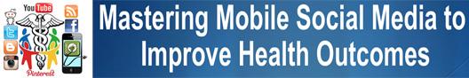 Mastering Mobile Social Media to Improve Health Outcomes